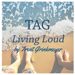 TAG Living Loud by Trent Grinkmeyer